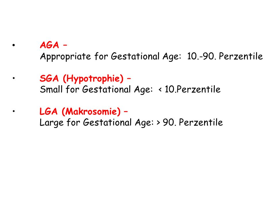 AGA – Appropriate for Gestational Age: 10.-90. Perzentile. SGA (Hypotrophie) – Small for Gestational Age: < 10.Perzentile.