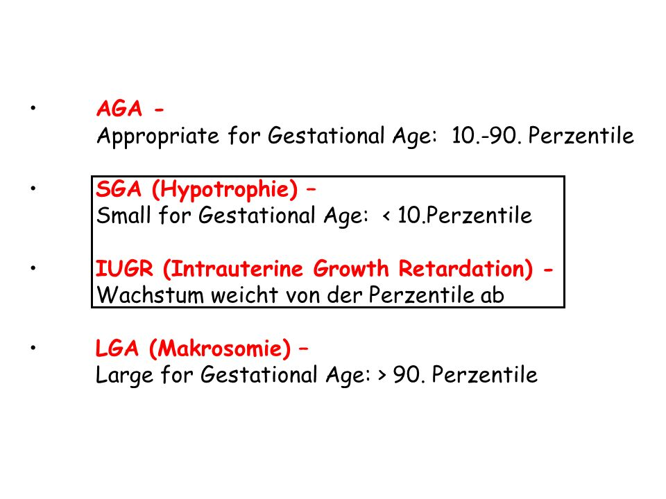 AGA - Appropriate for Gestational Age: 10.-90. Perzentile. SGA (Hypotrophie) – Small for Gestational Age: < 10.Perzentile.
