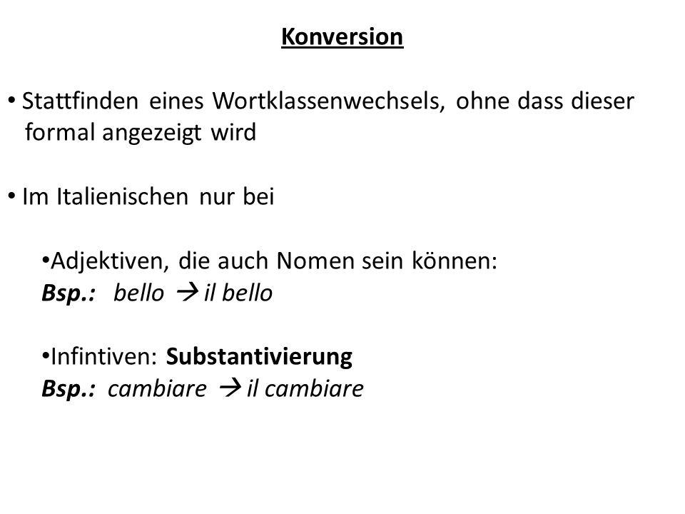 Konversion Stattfinden eines Wortklassenwechsels, ohne dass dieser. formal angezeigt wird. Im Italienischen nur bei.
