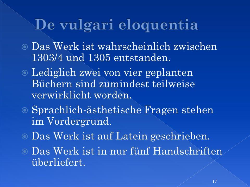 De vulgari eloquentia Das Werk ist wahrscheinlich zwischen 1303/4 und 1305 entstanden.