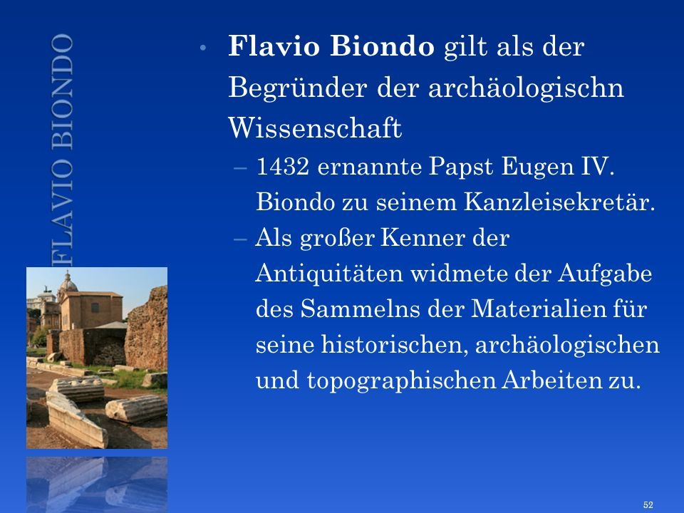 Flavio Biondo gilt als der Begründer der archäologischn Wissenschaft