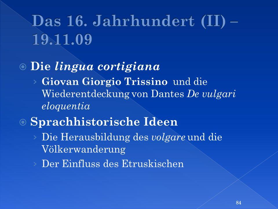 Das 16. Jahrhundert (II) – 19.11.09 Die lingua cortigiana