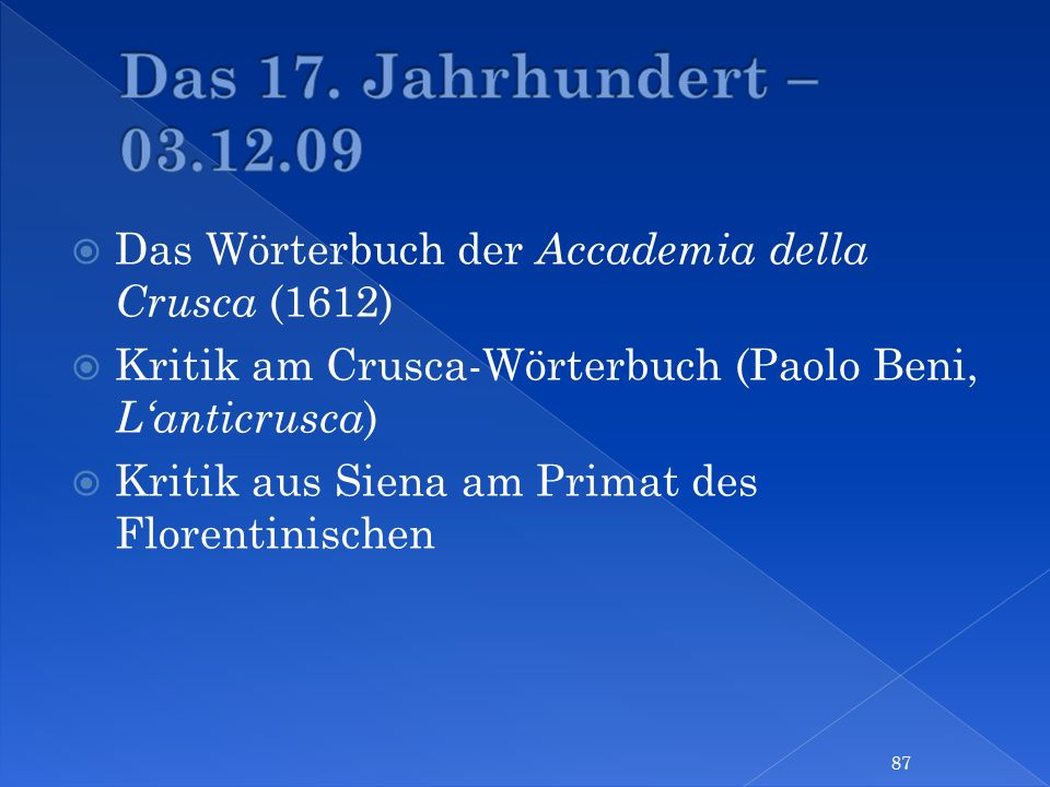 Das 17. Jahrhundert – 03.12.09 Das Wörterbuch der Accademia della Crusca (1612) Kritik am Crusca-Wörterbuch (Paolo Beni, L'anticrusca)