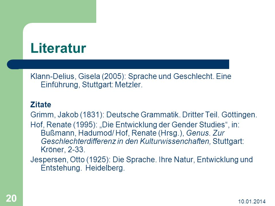 Literatur Klann-Delius, Gisela (2005): Sprache und Geschlecht. Eine Einführung, Stuttgart: Metzler.