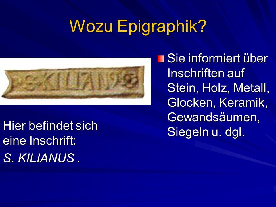 Wozu Epigraphik Sie informiert über Inschriften auf Stein, Holz, Metall, Glocken, Keramik, Gewandsäumen, Siegeln u. dgl.