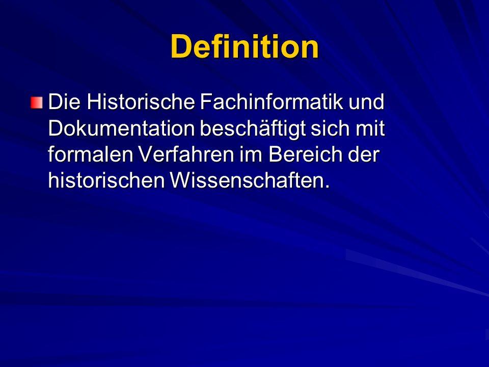 Definition Die Historische Fachinformatik und Dokumentation beschäftigt sich mit formalen Verfahren im Bereich der historischen Wissenschaften.