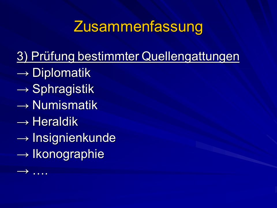 Zusammenfassung 3) Prüfung bestimmter Quellengattungen → Diplomatik