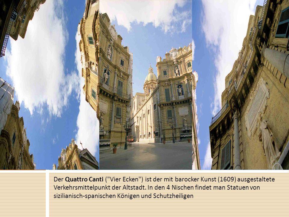 Der Quattro Canti ( Vier Ecken ) ist der mit barocker Kunst (1609) ausgestaltete Verkehrsmittelpunkt der Altstadt.