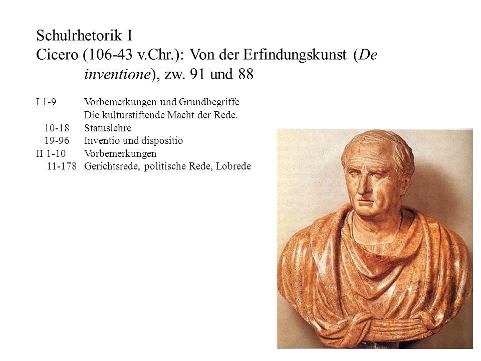 Schulrhetorik I Cicero (106-43 v.Chr.): Von der Erfindungskunst (De inventione), zw. 91 und 88. I 1-9 Vorbemerkungen und Grundbegriffe.