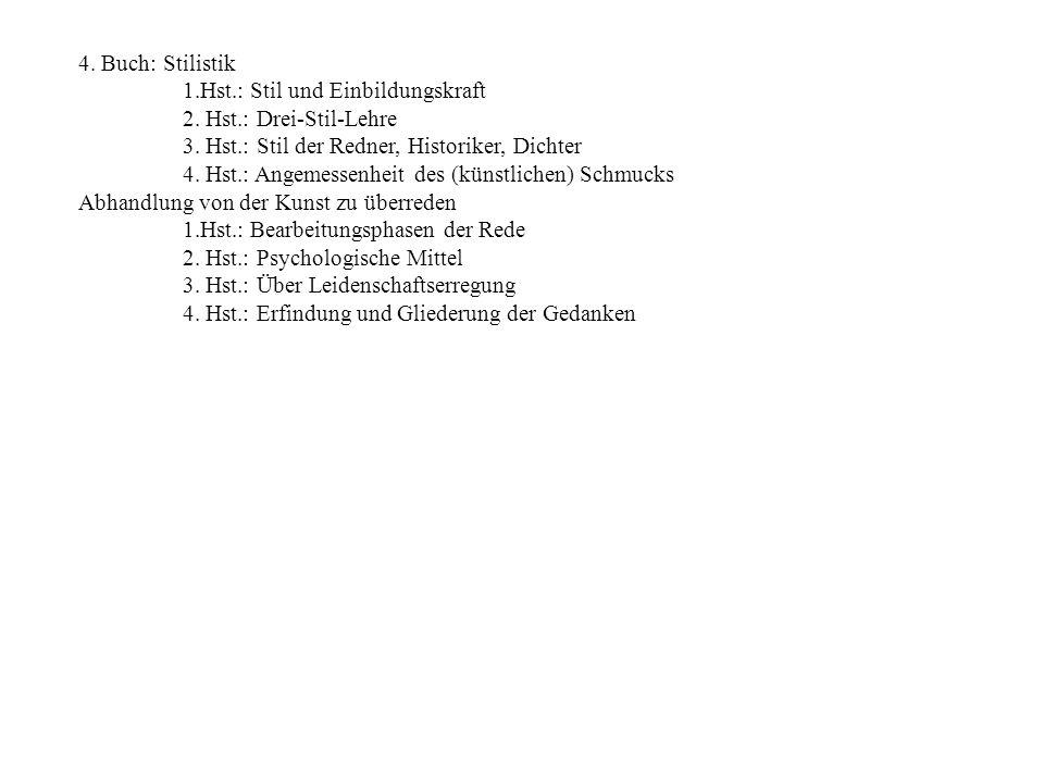 4. Buch: Stilistik 1.Hst.: Stil und Einbildungskraft. 2. Hst.: Drei-Stil-Lehre. 3. Hst.: Stil der Redner, Historiker, Dichter.