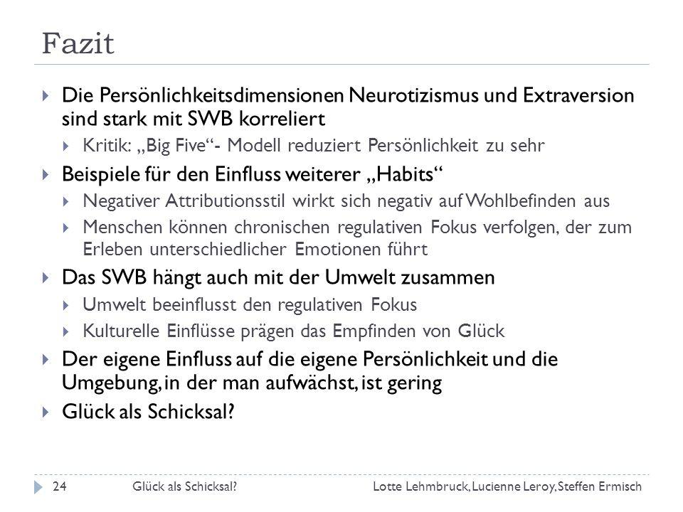 Fazit Die Persönlichkeitsdimensionen Neurotizismus und Extraversion sind stark mit SWB korreliert.