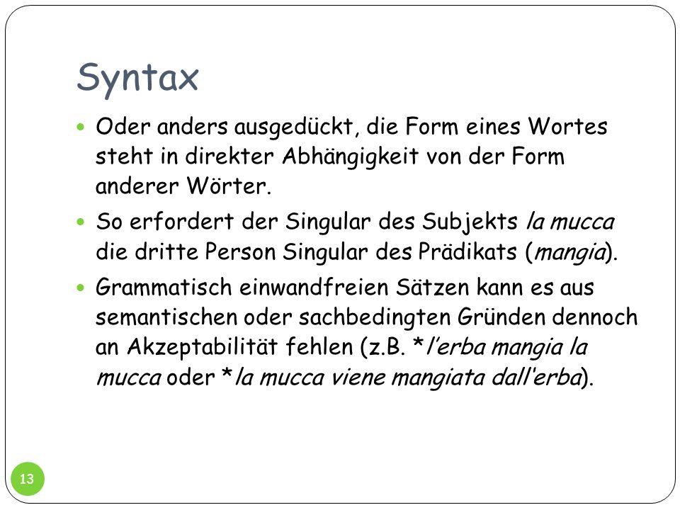 Syntax Oder anders ausgedückt, die Form eines Wortes steht in direkter Abhängigkeit von der Form anderer Wörter.