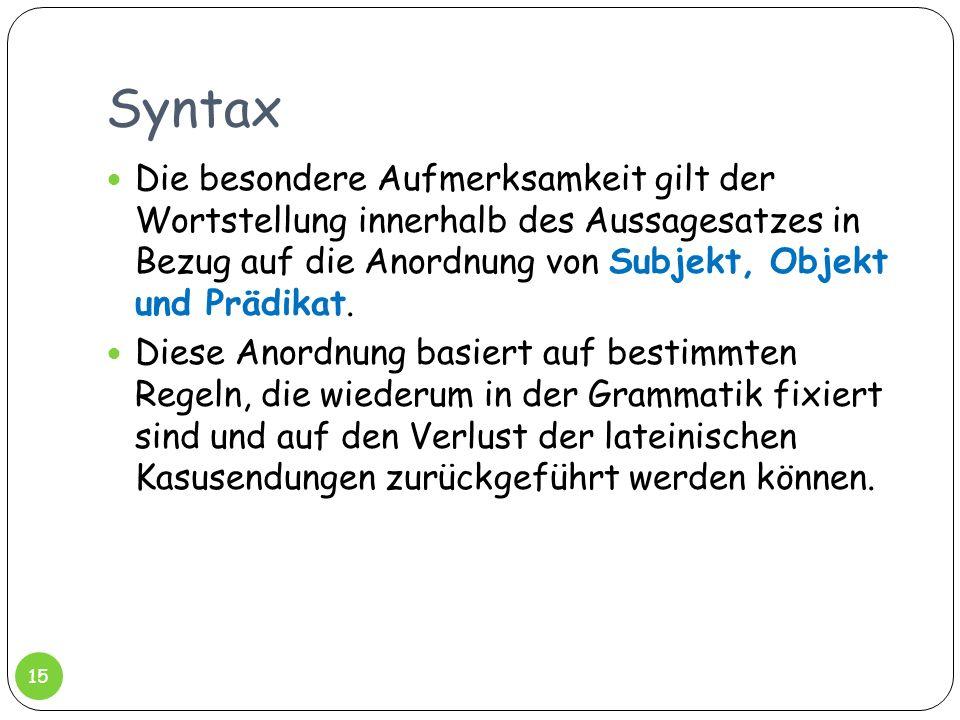 Syntax Die besondere Aufmerksamkeit gilt der Wortstellung innerhalb des Aussagesatzes in Bezug auf die Anordnung von Subjekt, Objekt und Prädikat.