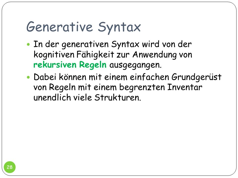 Generative Syntax In der generativen Syntax wird von der kognitiven Fähigkeit zur Anwendung von rekursiven Regeln ausgegangen.