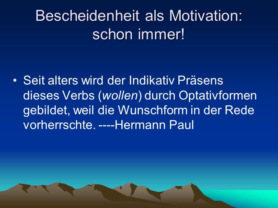 Bescheidenheit als Motivation: schon immer!