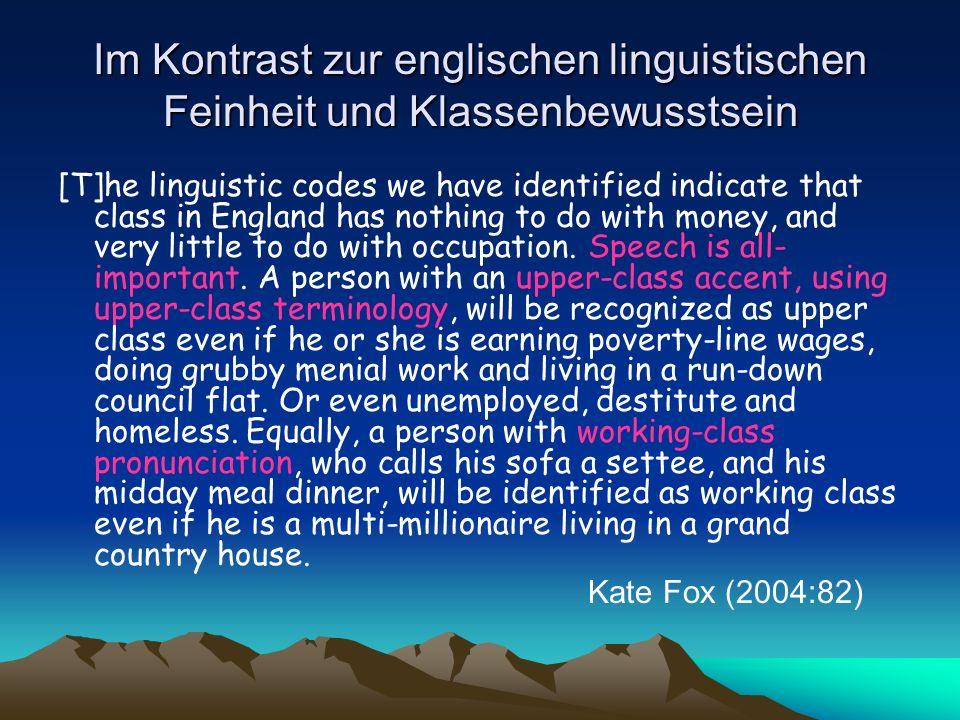 Im Kontrast zur englischen linguistischen Feinheit und Klassenbewusstsein