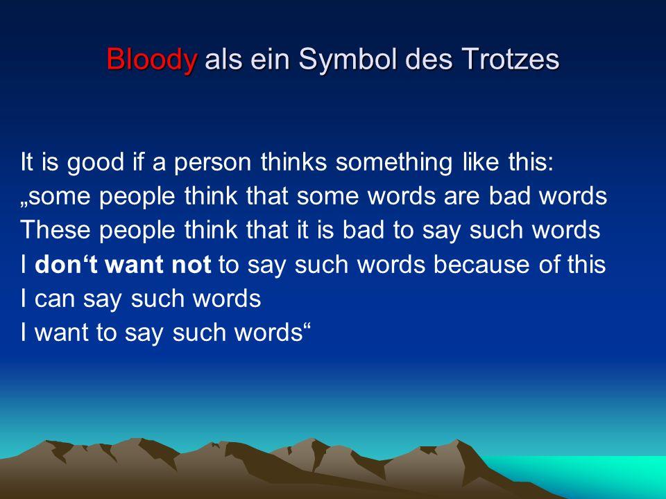 Bloody als ein Symbol des Trotzes