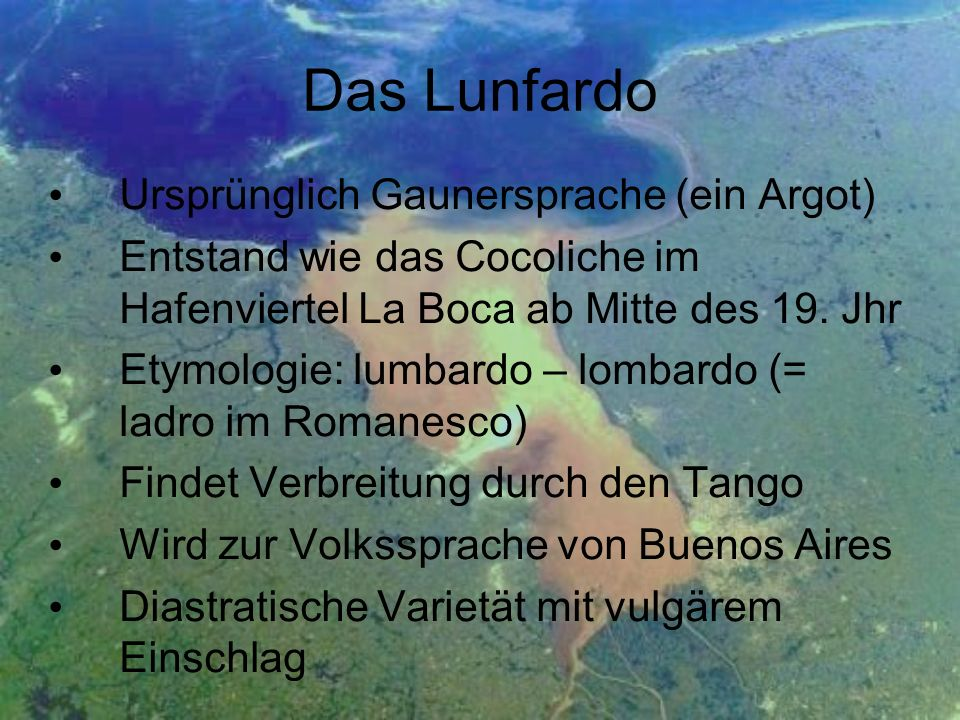 Das Lunfardo Ursprünglich Gaunersprache (ein Argot)