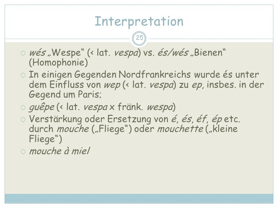 "Interpretation wés ""Wespe (< lat. vespa) vs. és/wés ""Bienen (Homophonie)"