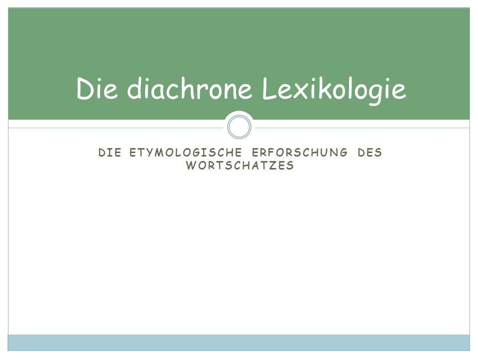Die diachrone Lexikologie