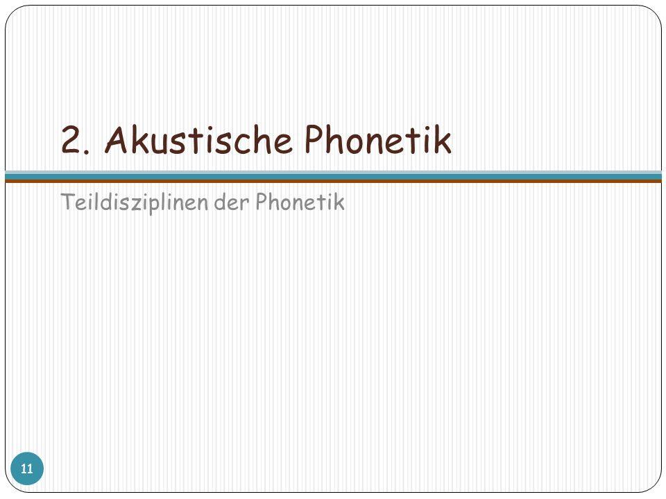 2. Akustische Phonetik Teildisziplinen der Phonetik
