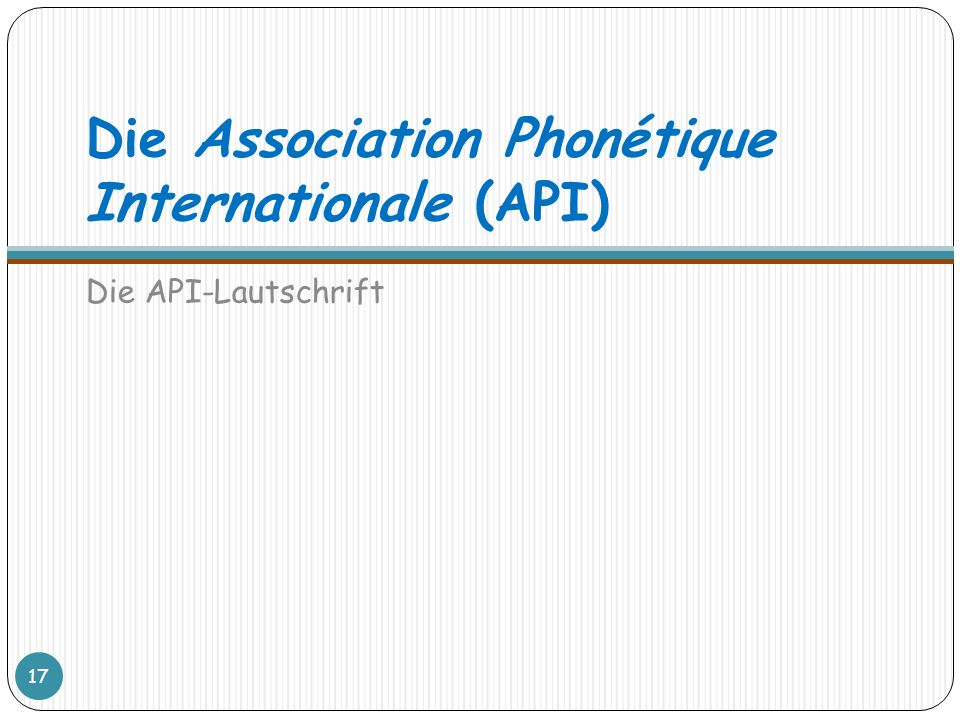 Die Association Phonétique Internationale (API)