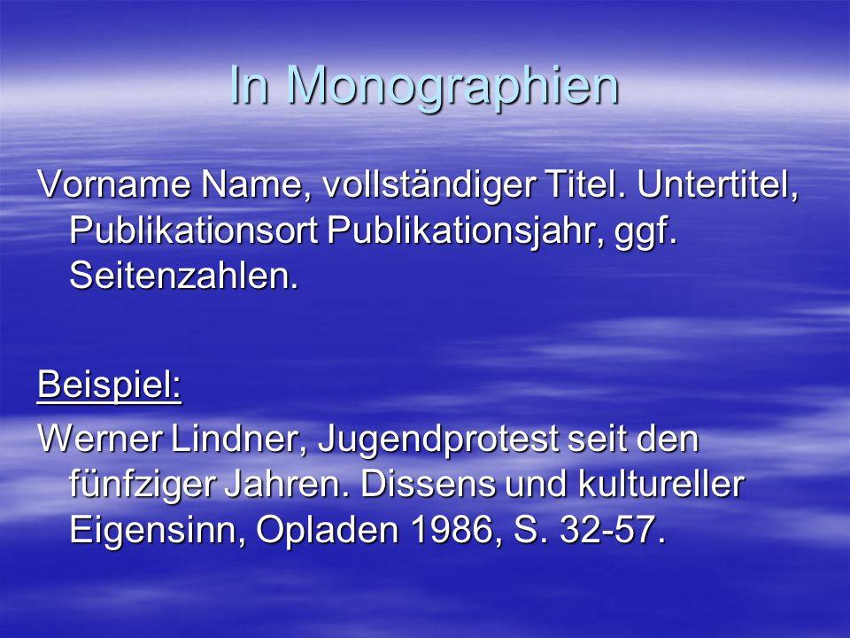 In Monographien Vorname Name, vollständiger Titel. Untertitel, Publikationsort Publikationsjahr, ggf. Seitenzahlen.