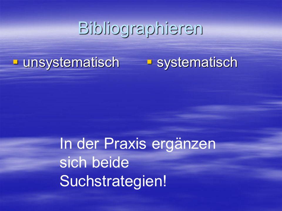 Bibliographieren In der Praxis ergänzen sich beide Suchstrategien!