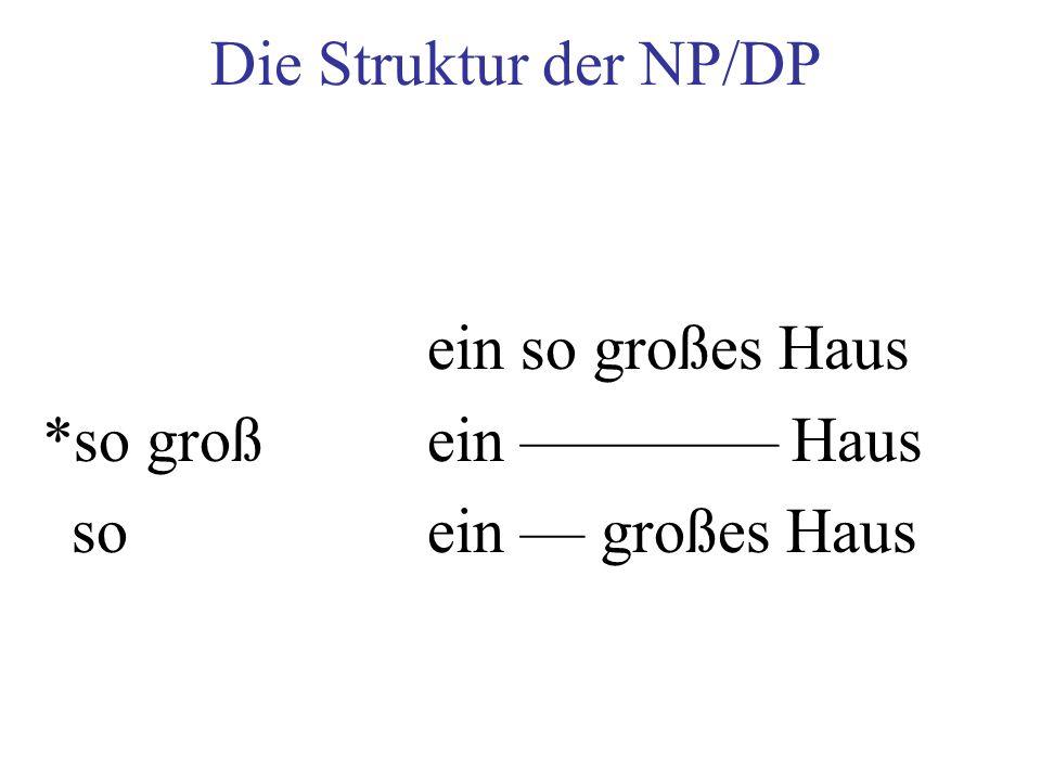 Die Struktur der NP/DP ein so großes Haus *so groß ein –––––––– Haus so ein –– großes Haus