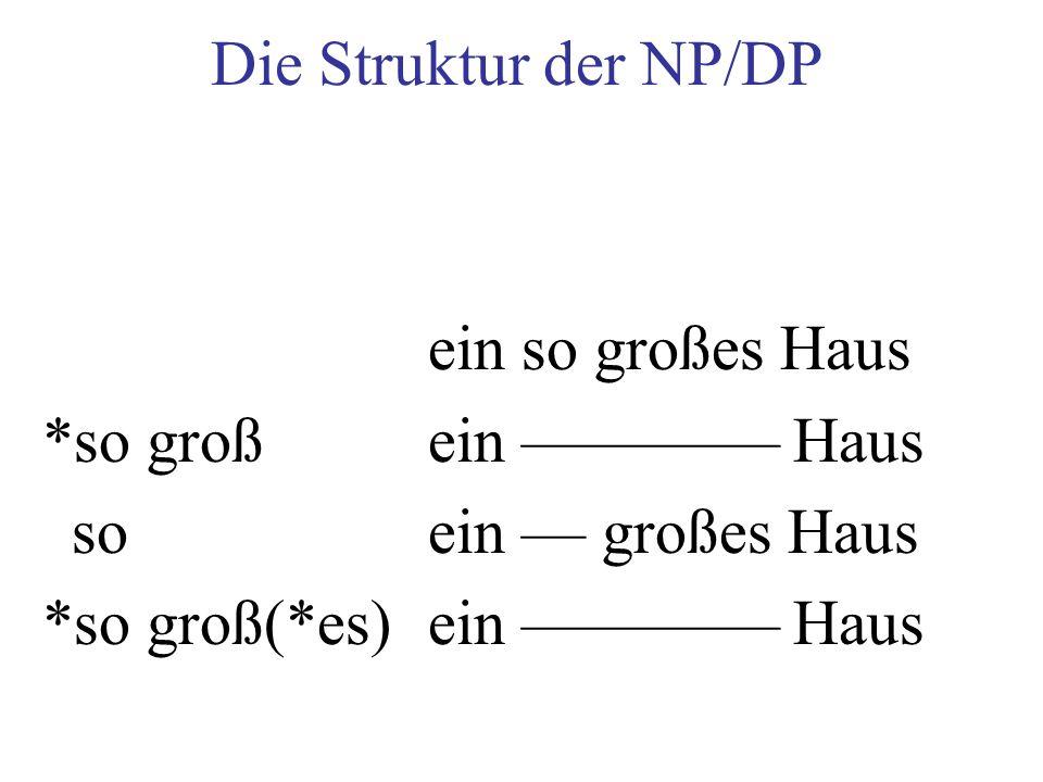 Die Struktur der NP/DP ein so großes Haus. *so groß ein –––––––– Haus. so ein –– großes Haus.