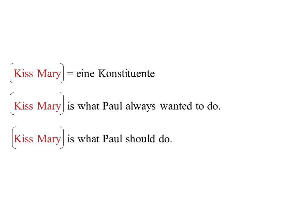 Kiss Mary = eine Konstituente