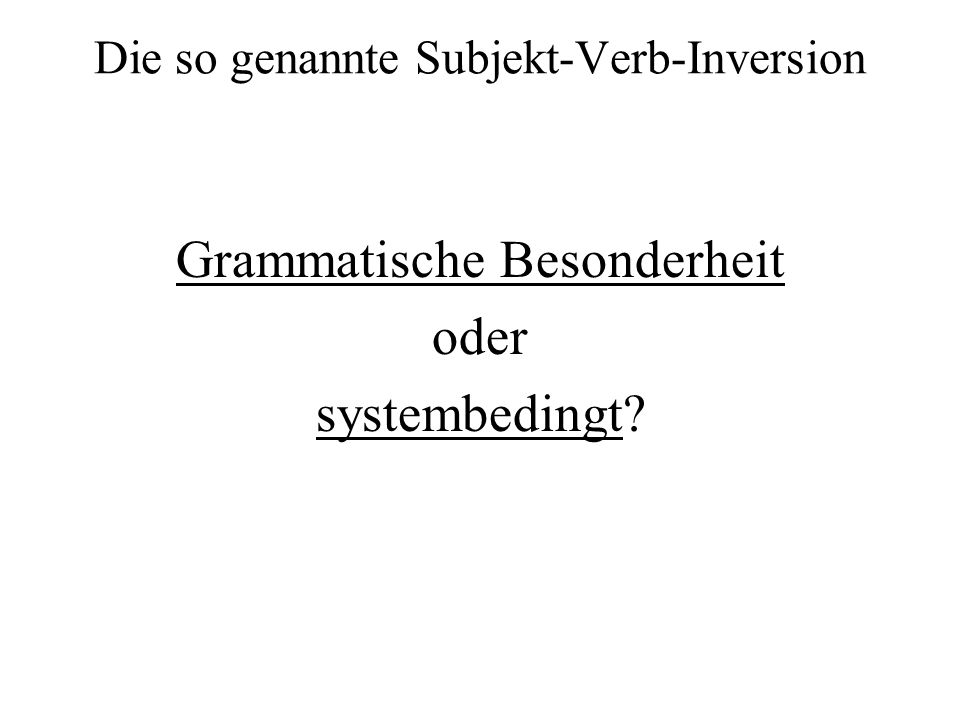 Die so genannte Subjekt-Verb-Inversion