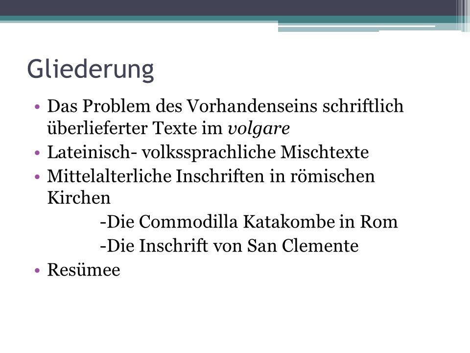Gliederung Das Problem des Vorhandenseins schriftlich überlieferter Texte im volgare. Lateinisch- volkssprachliche Mischtexte.
