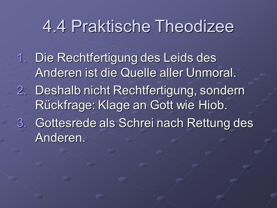 4.4 Praktische Theodizee Die Rechtfertigung des Leids des Anderen ist die Quelle aller Unmoral.