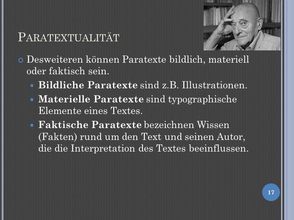 Paratextualität Desweiteren können Paratexte bildlich, materiell oder faktisch sein. Bildliche Paratexte sind z.B. Illustrationen.