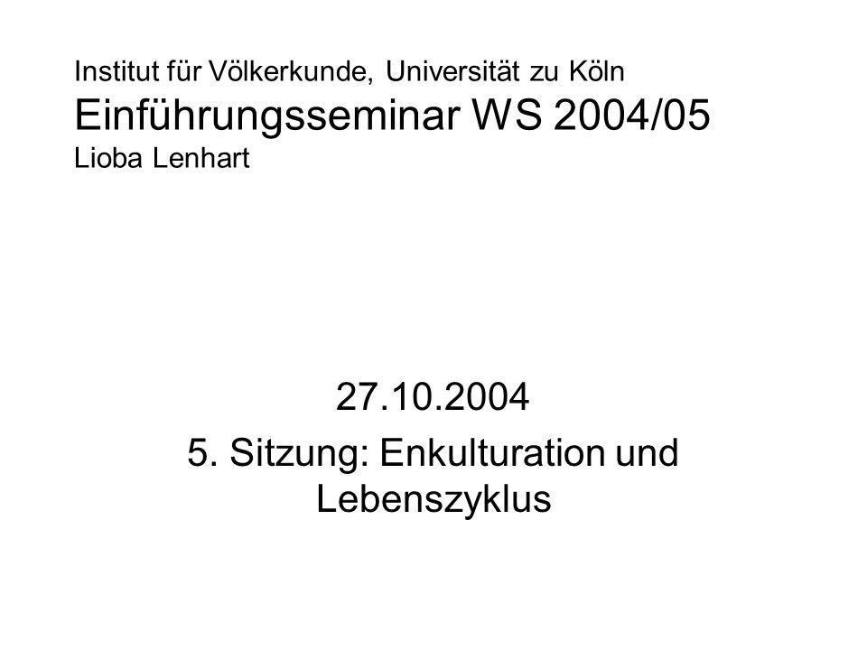 27.10.2004 5. Sitzung: Enkulturation und Lebenszyklus