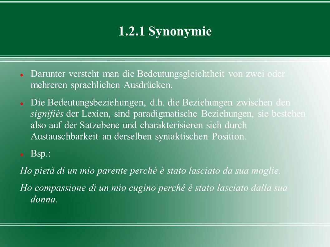 1.2.1 Synonymie Darunter versteht man die Bedeutungsgleichtheit von zwei oder mehreren sprachlichen Ausdrücken.