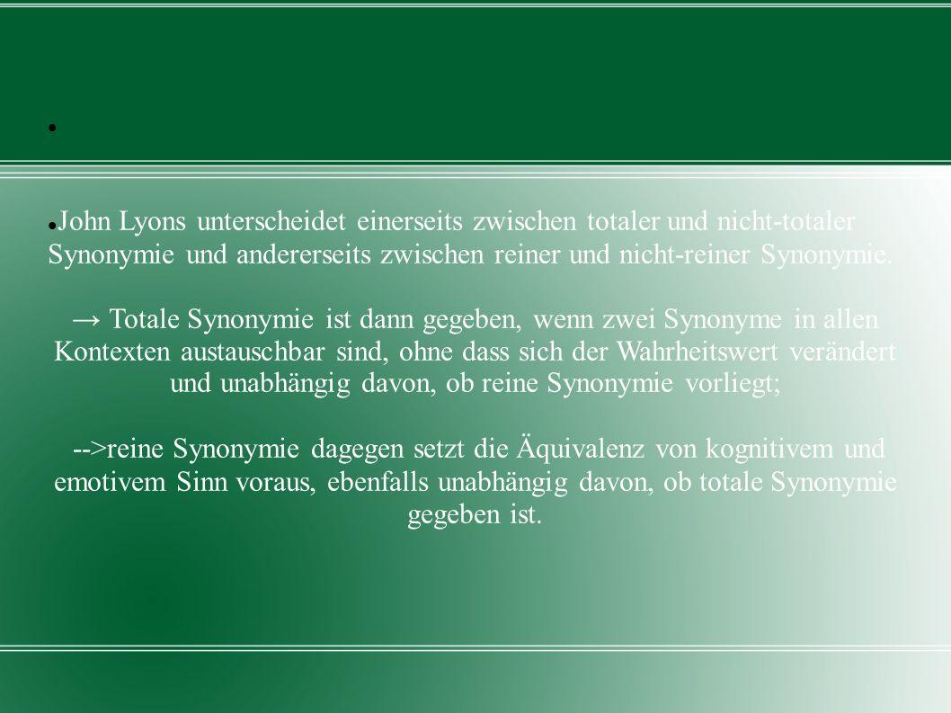 John Lyons unterscheidet einerseits zwischen totaler und nicht-totaler Synonymie und andererseits zwischen reiner und nicht-reiner Synonymie.