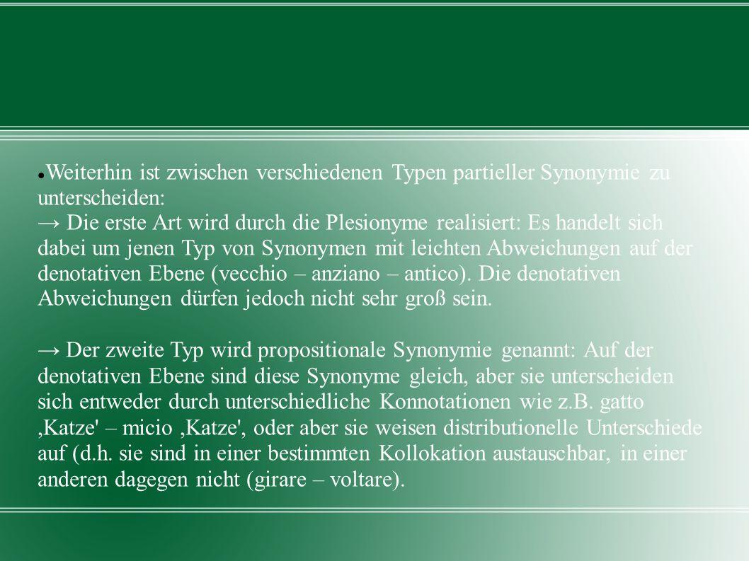 Weiterhin ist zwischen verschiedenen Typen partieller Synonymie zu unterscheiden: