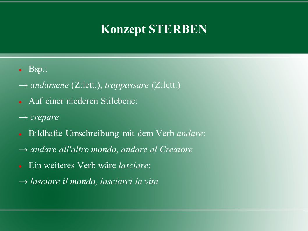 Konzept STERBEN Bsp.: → andarsene (Z:lett.), trappassare (Z:lett.)