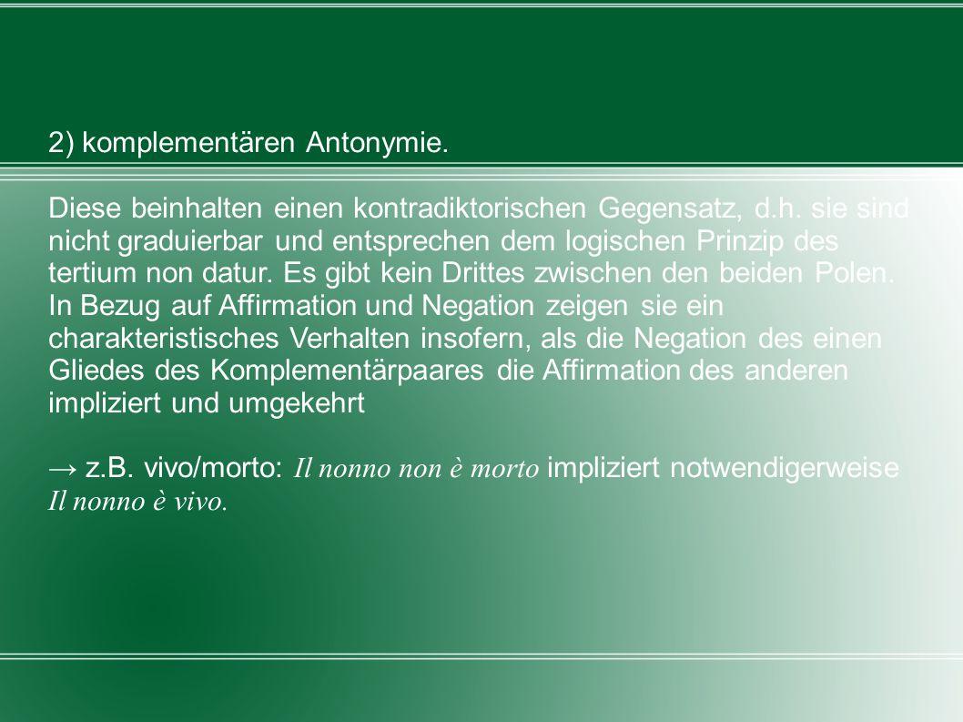 2) komplementären Antonymie.