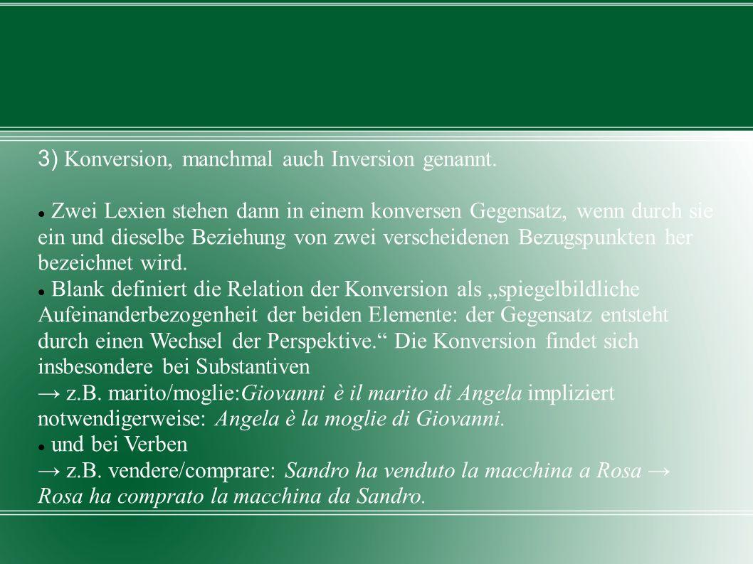 3) Konversion, manchmal auch Inversion genannt.