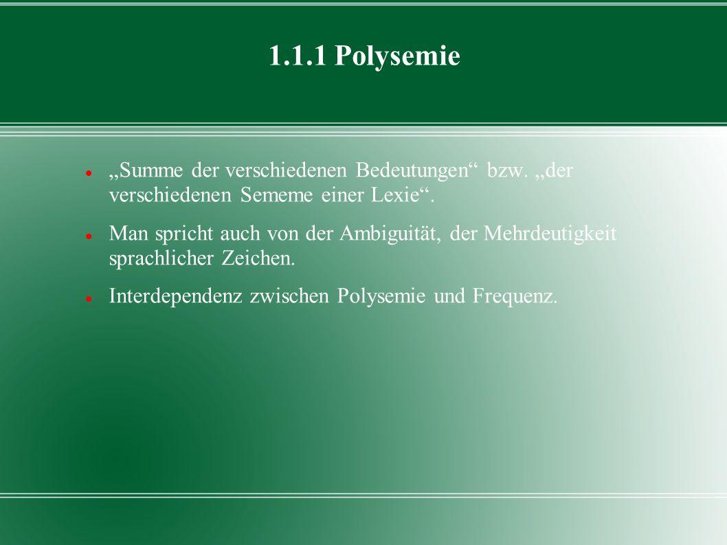 """1.1.1 Polysemie """"Summe der verschiedenen Bedeutungen bzw. """"der verschiedenen Sememe einer Lexie ."""