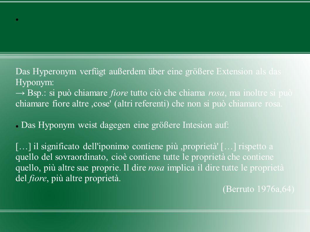 Das Hyperonym verfügt außerdem über eine größere Extension als das Hyponym: