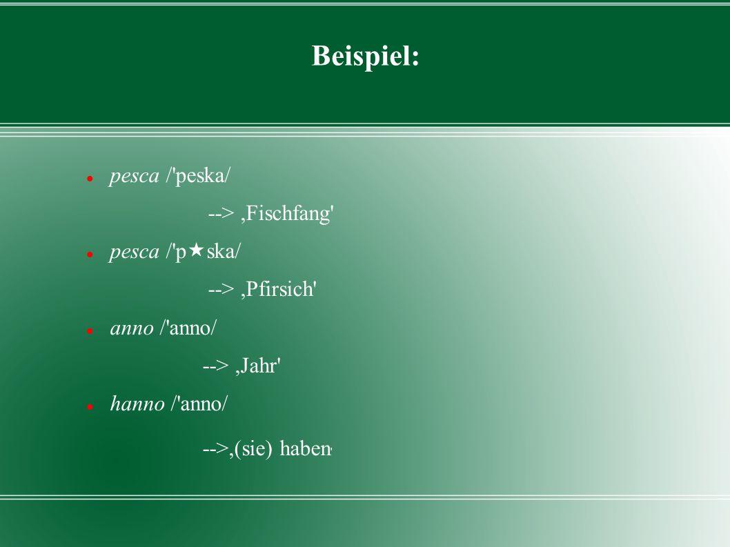 Beispiel: pesca / peska/ --> ,Fischfang pesca / pska/