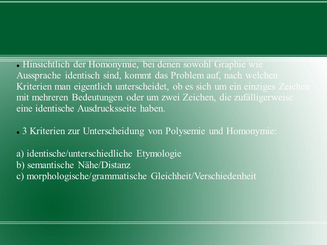 Hinsichtlich der Homonymie, bei denen sowohl Graphie wie Aussprache identisch sind, kommt das Problem auf, nach welchen Kriterien man eigentlich unterscheidet, ob es sich um ein einziges Zeichen mit mehreren Bedeutungen oder um zwei Zeichen, die zufälligerweise eine identische Ausdrucksseite haben.