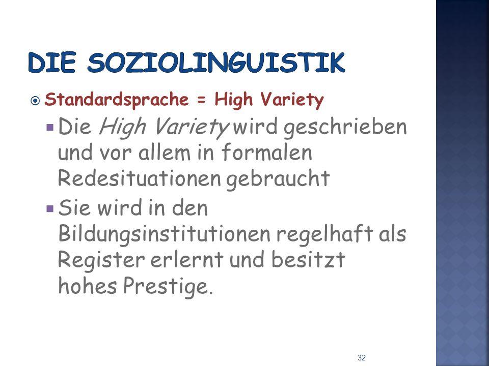 Die Soziolinguistik Standardsprache = High Variety. Die High Variety wird geschrieben und vor allem in formalen Redesituationen gebraucht.