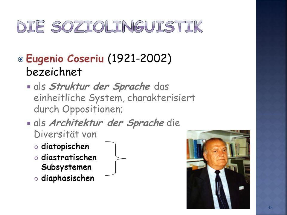 Die Soziolinguistik Eugenio Coseriu (1921-2002) bezeichnet