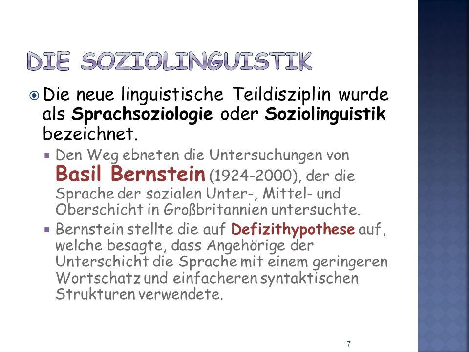 Die Soziolinguistik Die neue linguistische Teildisziplin wurde als Sprachsoziologie oder Soziolinguistik bezeichnet.