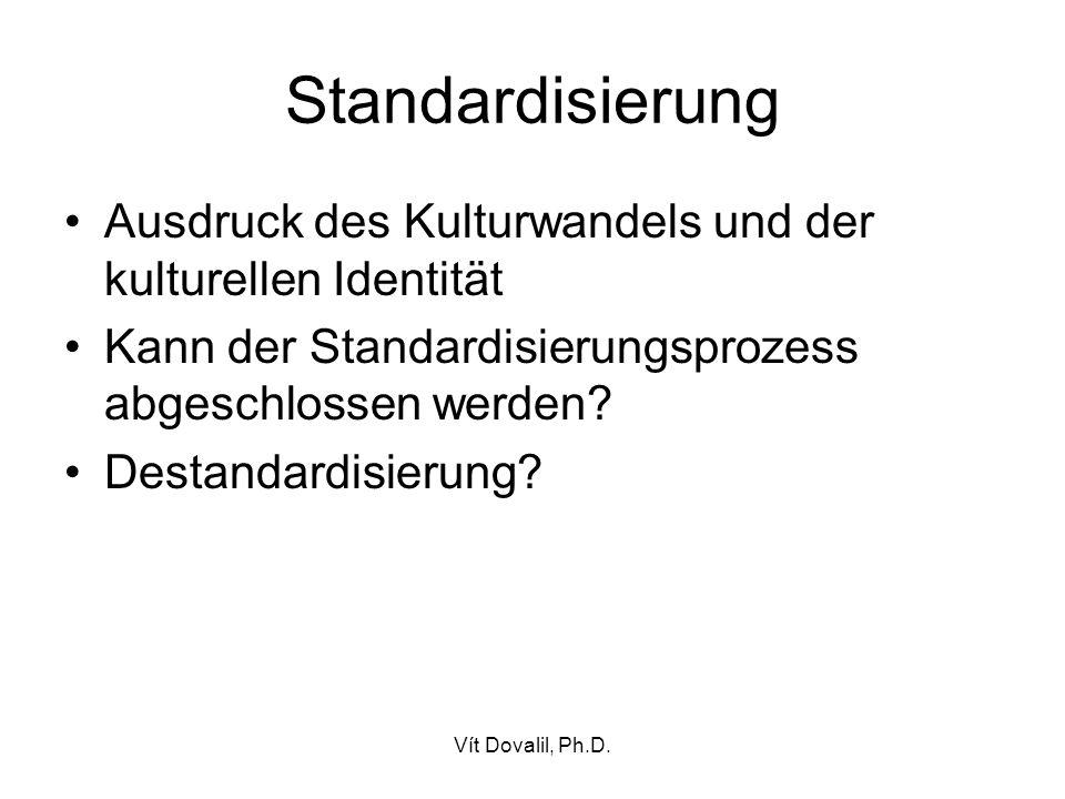Standardisierung Ausdruck des Kulturwandels und der kulturellen Identität. Kann der Standardisierungsprozess abgeschlossen werden